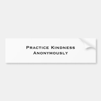 Practice Kindness Anonymously Bumper Sticker