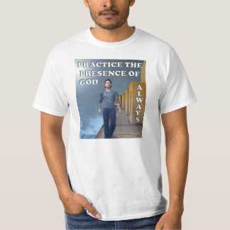 Practice of the Presence of God... Always T-shirt