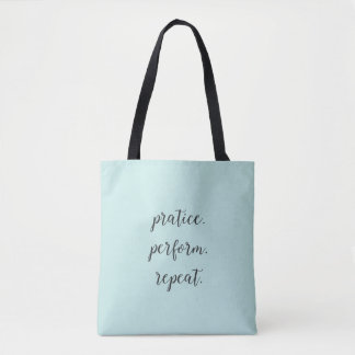 practice. perform. repeat. tote bag