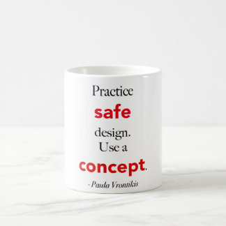 Practice safe design. Use a concept. Mug. Coffee Mug