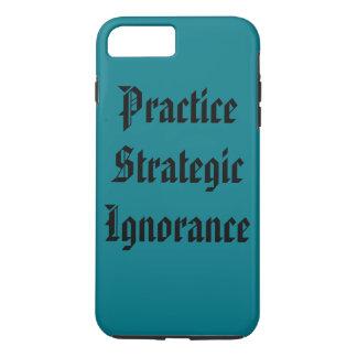"""""""Practice Strategic Ignorance"""" iPhone 7 Plus Case"""