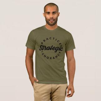 """Practice Strategic Ignorance"" T-Shirt"