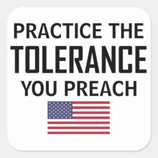 Practice The Tolerance You Preach Square Sticker