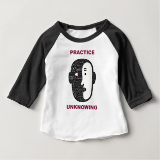 Practice unknowingly baby T-Shirt