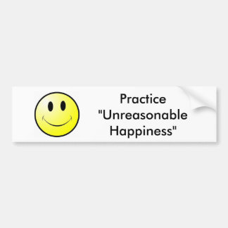 "Practice ""Unreasonable Happiness"" Bumper Sticker"