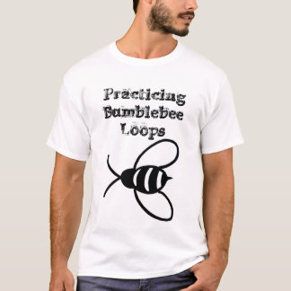 Practicing Bumblebee Loops T-Shirt