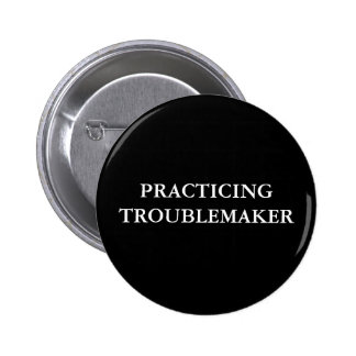PRACTICING TROUBLEMAKER 2 INCH ROUND BUTTON