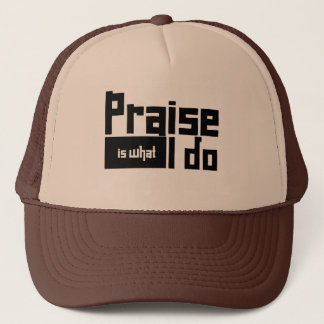 Praise is what I do Trucker Hat