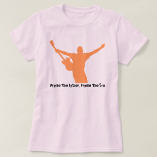 Praise The Father, Praise The Son T-Shirt