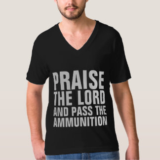 PRAISE THE LORD & PASS THE AMMUNITION T-Shirts