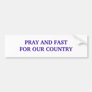 PRAY AND FAST FOR OUR COUNTRY BUMPER STICKER