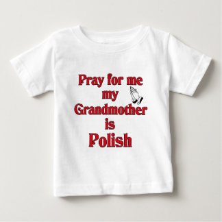 Pray for me Grandmother is Polish Baby T-Shirt