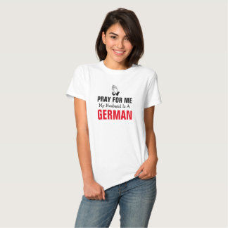 Pray for me my husband is a german tees