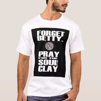 Pray for the Soul of Clay T-Shirt