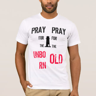 Pray for the unborn, pray for the old. T-Shirt