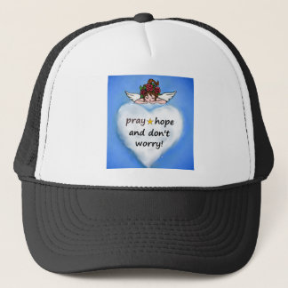 Pray, hope and don't worry! trucker hat