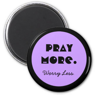 pray more and worry less 2 inch round magnet