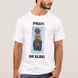 PRAY: OR ELSE T-Shirt