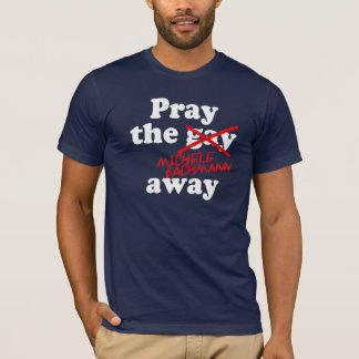 PRAY THE GAY AWAY MICHELE BACHMANN - T-Shirt