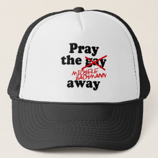 PRAY THE MICHELE BACHMANN AWAY TRUCKER HAT