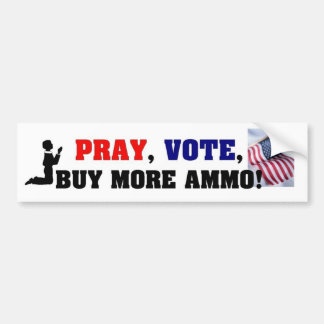 Pray, Vote, Buy More Ammo! Bumper Sticker