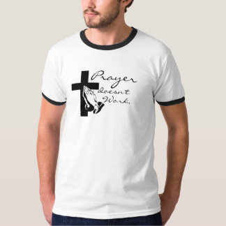 Prayer Doesn't Work T-Shirt