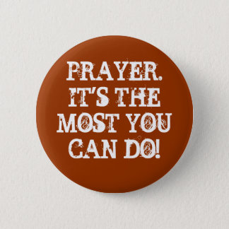 PRAYER.IT'S THE MOST YOU CAN DO! 2 INCH ROUND BUTTON
