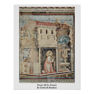 Prayer Of St. Francis By Giotto Di Bondone Poster