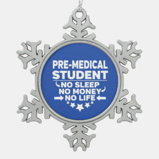 Pre-Medical Student No Life or Money Snowflake Pewter Christmas Ornament