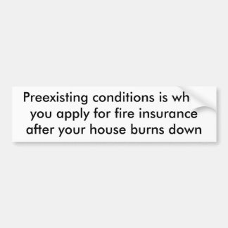 Preexisting conditions is when ... bumper stickers