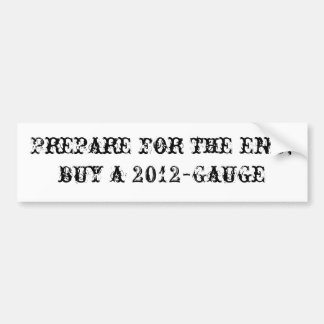 Prepare for the end; buy a 2012-Gauge Bumper Sticker