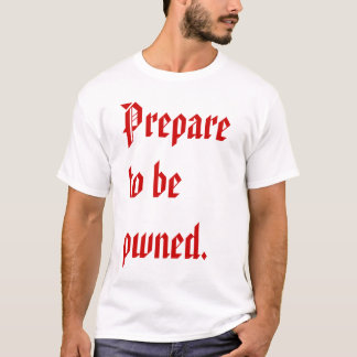 Prepare to be Pwned T-Shirt