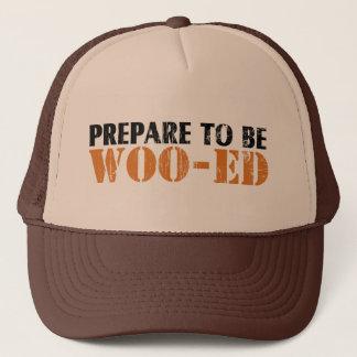 Prepare to be Woo-ed Trucker Hat