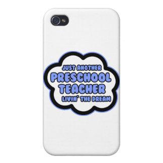 Preschool Teacher .. Livin' The Dream Cases For iPhone 4