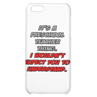 Preschool Teacher .. You Wouldn't Understand iPhone 5C Cover