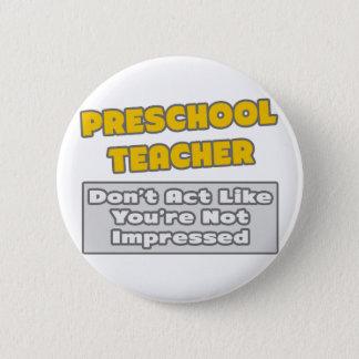 Preschool Teacher .. You're Impressed 2 Inch Round Button