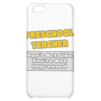 Preschool Teacher .. You're Impressed iPhone 5C Case