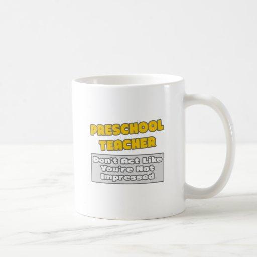 Preschool Teacher .. You're Impressed Mug