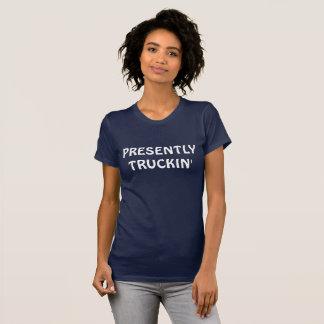 PRESENTLY TRUCKIN' T-Shirt