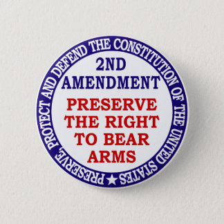 Preserve The Right to Bear Arms ( 2nd Amendment ) 2 Inch Round Button