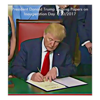 President Donald Trump Signing Papers Poster