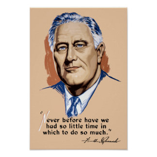 President Franklin Roosevelt and Quote -- WWII Poster