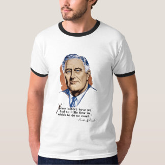 President Franklin Roosevelt and Quote -- WWII T-Shirt