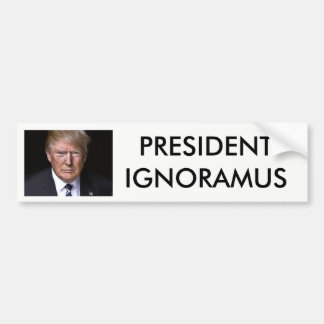 President Ignoramus Anti-Donald Trump Bumper Sticker