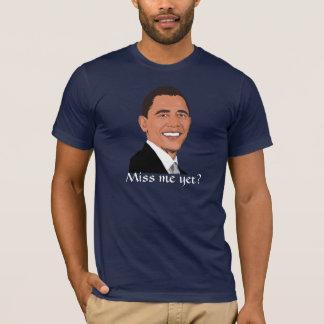 "President Obama asks, ""Miss me yet?"" T-Shirt"