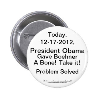 President Obama Gave Boehner a Bone 12-17, Take IT 2 Inch Round Button