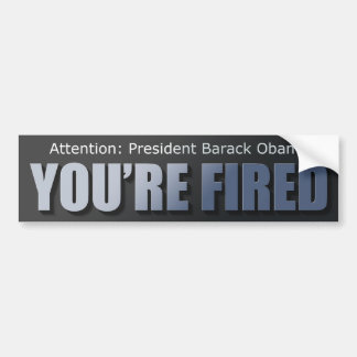 President Obama: You're Fired Bumper Sticker