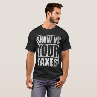 President Trump Show Us Your Taxes T-Shirt