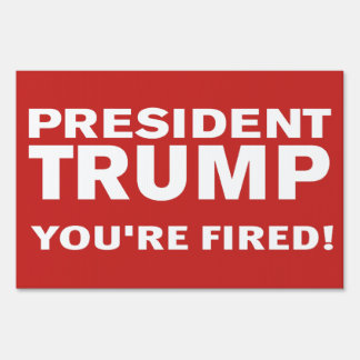 President Trump You're Fired! Sign