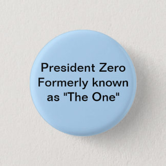 "President Zero formerly known as ""The One"" 1 Inch Round Button"
